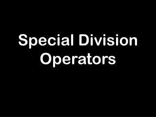 Special Division Operators