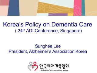 Korea's Policy on Dementia Care  ( 24 th  ADI Conference, Singapore)