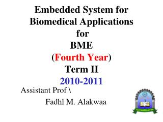 Embedded System for Biomedical Applications  for  BME Fourth Year Term II 2010-2011