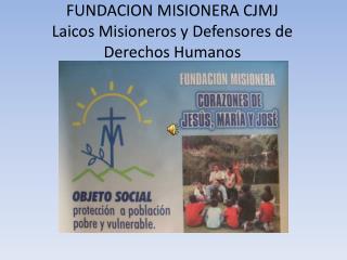FUNDACION MISIONERA CJMJ Laicos Misioneros y Defensores de Derechos Humanos