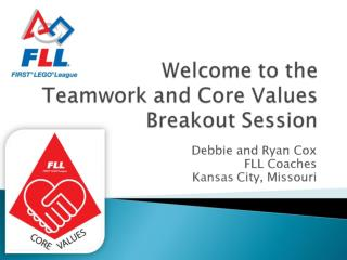 Welcome to the  Teamwork and Core Values Breakout Session