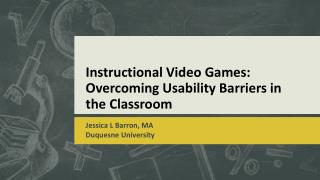 Instructional Video Games:  Overcoming  Usability Barriers in the  Classroom