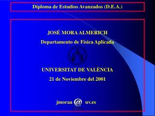 JOSÉ MORA ALMERICH Departamento de Física Aplicada UNIVERSITAT DE VALÈNCIA