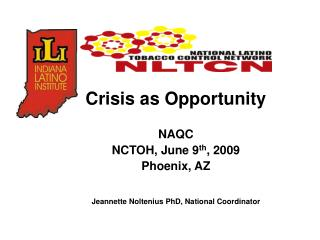 Crisis as Opportunity NAQC NCTOH, June 9 th , 2009 Phoenix, AZ