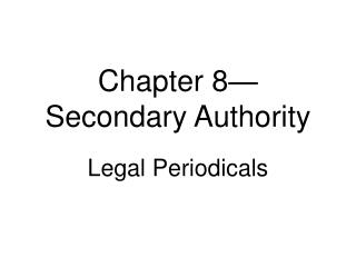 Chapter 8�Secondary Authority