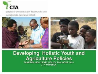 Developing  Holistic Youth and Agriculture Policies FANRPAN High Level Policy  dIALOGue  2011