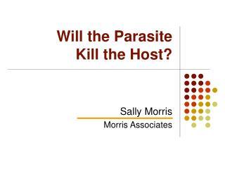 Will the Parasite      Kill the Host?