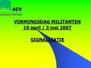 VORMINGSDAG MILITANTEN 19 april / 3 mei 2007 SIGNALISATIE