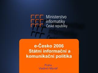 e-Česko 2006  Státní informační a komunikační politika