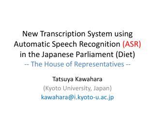 Tatsuya Kawahara (Kyoto University, Japan) kawahara@i.kyoto-u.ac.jp