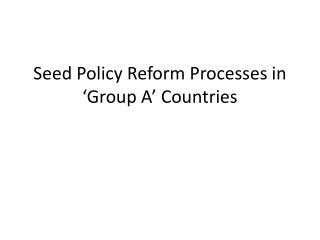 Seed Policy Reform Processes in 'Group A' Countries