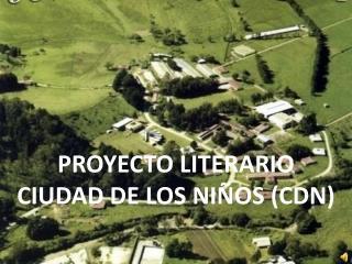 PROYECTO LITERARIO  CIUDAD DE LOS NIÑOS (CDN)