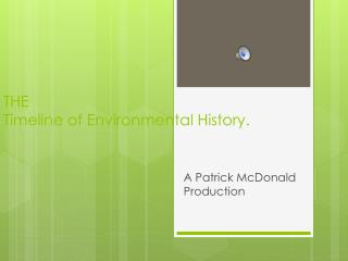 THE  Timeline of Environmental History.
