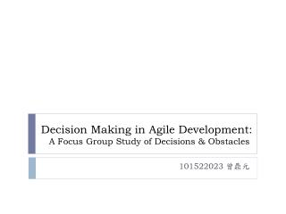 Decision Making in Agile Development: A Focus Group Study of Decisions & Obstacles
