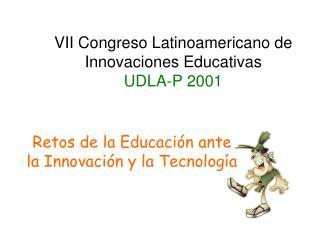 VII Congreso Latinoamericano de Innovaciones Educativas UDLA-P 2001
