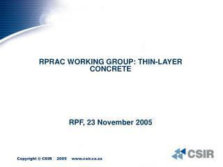 RPRAC WORKING GROUP: THIN-LAYER CONCRETE  RPF, 23 November 2005