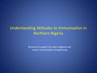 Understanding Attitudes to Immunisation in Northern Nigeria