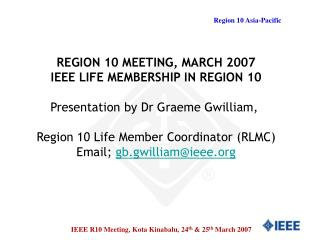 REGION 10 MEETING, MARCH 2007 IEEE LIFE MEMBERSHIP IN REGION 10