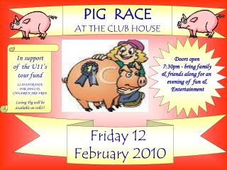 PIG  RACE AT THE CLUB HOUSE