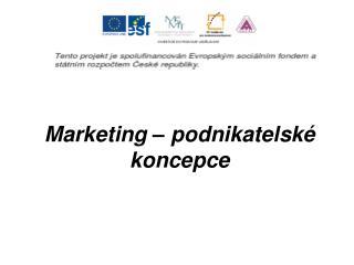 Marketing   podnikatelsk  koncepce