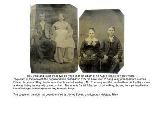 Roy Strickland found these two tin types in an old album of his Aunt Flossie Riley. Roy writes: