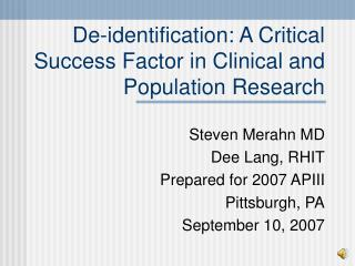 De-identification: A Critical Success Factor in Clinical and Population Research
