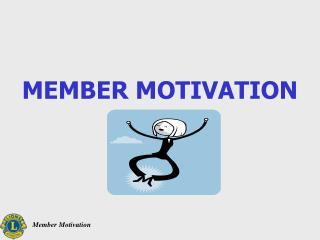 MEMBER MOTIVATION