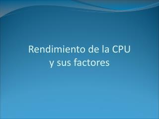 Rendimiento de la CPU y sus factores