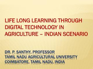 Dr. P.  santhy , professor Tamil Nadu Agricultural University Coimbatore, Tamil Nadu,  india