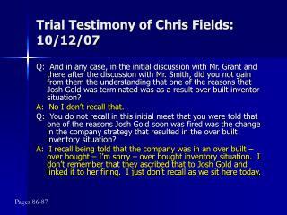 Trial Testimony of Chris Fields: 10/12/07