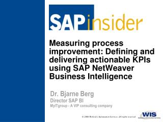 Measuring process improvement: Defining and delivering actionable KPIs using SAP NetWeaver Business Intelligence