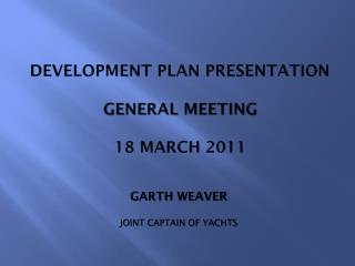 DEVELOPMENT PLAN PRESENTATION GENERAL MEETING 18 MARCH 2011