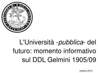 L'Università - pubblica - del futuro: momento informativo  sul DDL Gelmini 1905/09