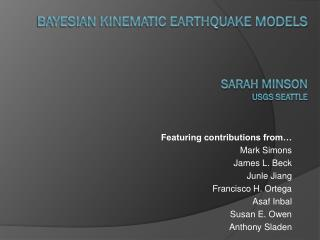 Bayesian Kinematic Earthquake Models Sarah Minson USGS Seattle