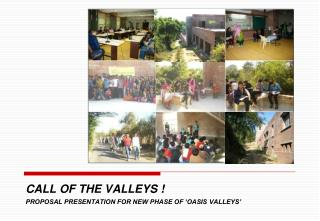 CALL  OF THE VALLEYS ! PROPOSAL PRESENTATION FOR NEW PHASE OF 'OASIS VALLEYS'