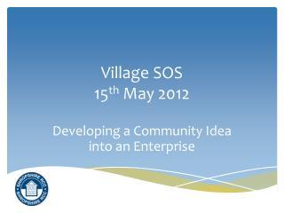 Village SOS 15 th  May 2012