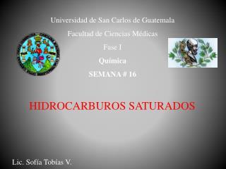 Universidad de San Carlos de Guatemala Facultad de Ciencias Médicas Fase I Química SEMANA # 16