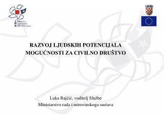 RAZVOJ LJUDSKIH POTENCIJALA MOGUĆNOSTI ZA CIVILNO DRUŠTVO Luka Rajčić, voditelj Službe
