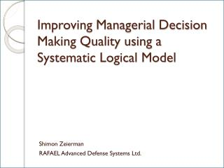 Improving Managerial Decision Making Quality using a Systematic Logical Model