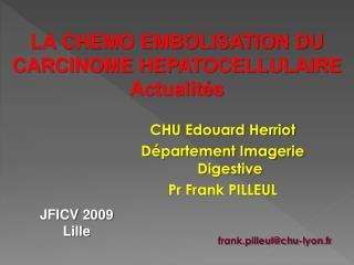 CHU Edouard Herriot Département Imagerie Digestive Pr Frank PILLEUL frank.pilleul@chu-lyon.fr