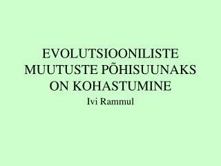 EVOLUTSIOONILISTE MUUTUSTE P HISUUNAKS ON KOHASTUMINE