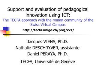 Jacques VIENS, Ph.D. Nathalie DESCHRYVER, assistante Daniel PERAYA, Ph.D.