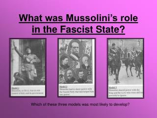 What was Mussolini's role in the Fascist State?