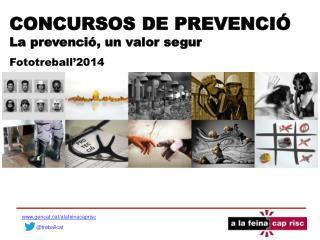 CONCURSOS DE PREVENCIÓ  La prevenció, un valor segur Fototreball'2014