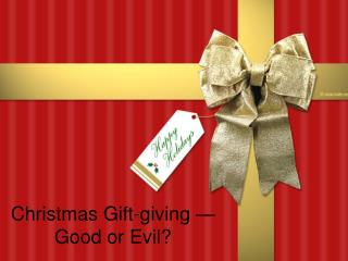 Christmas Gift-giving — Good or Evil?