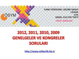 2012, 2011, 2010, 2009 GENELGELER VE KONGRELER SORULARI