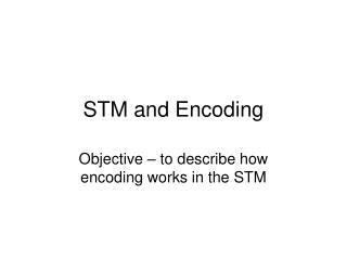 STM and Encoding