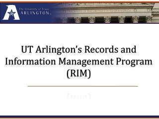 UT Arlington's Records and Information Management Program (RIM)