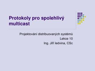 Protokoly pro spolehliv� multicast