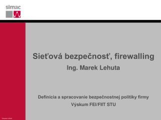 Sieťová bezpečnosť, firewalling Ing. Marek Lehuta